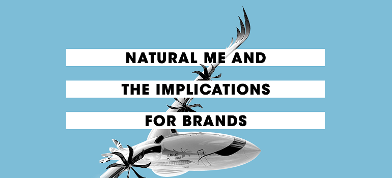 MarkLives-Zeigeist-of-Now-natural-me-and-implications-for-brands-pic-by-HaveYouHeard